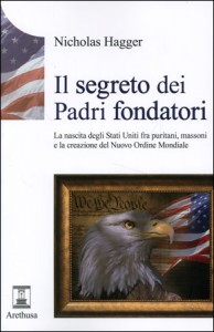 IL SEGRETO DEI PADRI FONDATORI La nascita degli Stati Uniti fra puritani, massoni e la creazione del Nuovo Ordine Mondiale di Nicholas Hagger