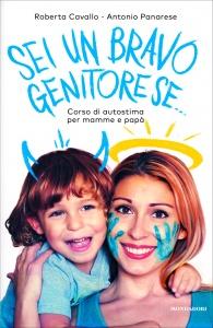 SEI UN BRAVO GENITORE SE.. Corso di autostima per mamme e papà di Roberta Cavallo, Antonio Panarese