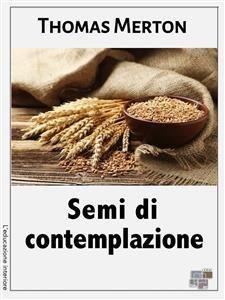 SEMI DI CONTEMPLAZIONE (EBOOK) di Thomas Merton