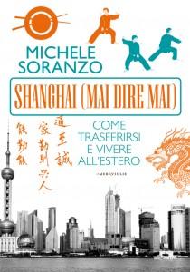 SHANGHAI (MAI DIRE MAI) Come trasferirsi e vivere all'estero di Michele Soranzo