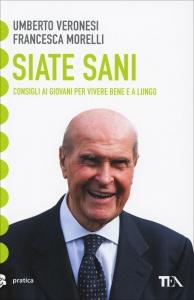 SIATE SANI Consigli ai giovani per vivere bene e a lungo di Umberto Veronesi, Francesca Morelli