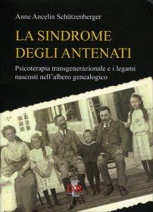LA SINDROME DEGLI ANTENATI Psicoterapia transgenerazionale e i legami nascosti nell'albero genealogico di Anne Ancelin Schützenberger