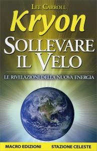 SOLLEVARE IL VELO Le rivelazioni della nuova energia di Kryon, Lee Carroll