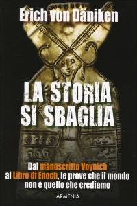 LA STORIA SI SBAGLIA Dal manoscritto Voynich al libro di Enoch, le prove che il mondo non è quello che crediamo di Erich Von Däniken