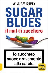 SUGAR BLUES - IL MAL DI ZUCCHERO Lo zucchero nuoce gravemente alla salute di William Dufty