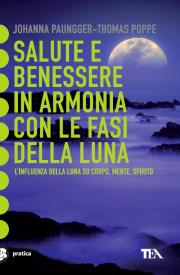Salute E Benessere In Armonia Con Le Fasi Della Luna Johanna Paungger Thomas Poppe