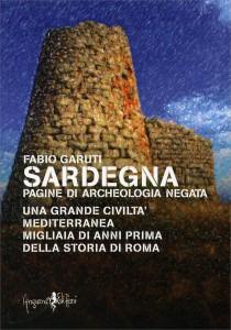 SARDEGNA: PAGINE DI ARCHEOLOGIA NEGATA Una grande civiltà mediterranea migliaia di anni prima della storia di Roma di Fabio Garuti
