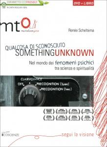 SOMETHING UNKNOWN - QUALCOSA DI SCONOSCIUTO Nel mondo dei fenomeni psichici tra scienza e spiritualità di Renée Scheltema