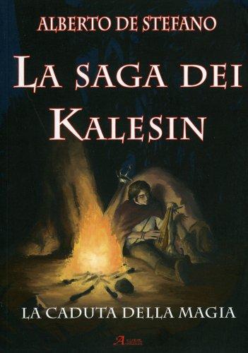 La Caduta della Magia - La Saga dei Kalesin