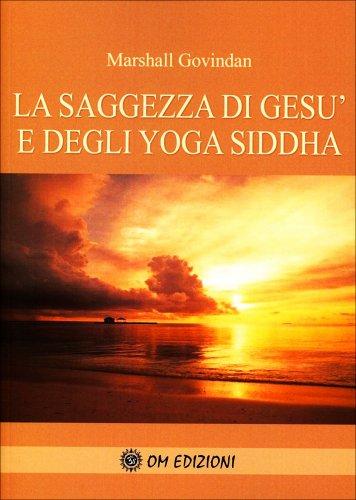 La Saggezza di Gesù e degli Yoga Siddha