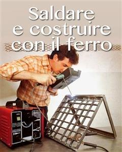 Saldare e Costruire con il Ferro (eBook)