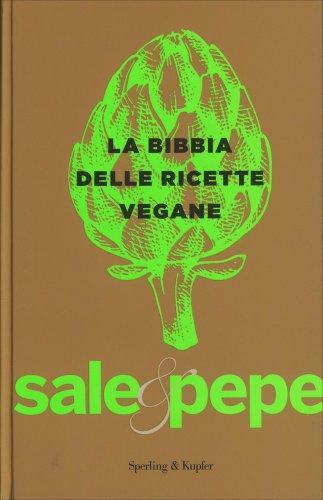 La Bibbia delle Ricette Vegane - Sale & Pepe
