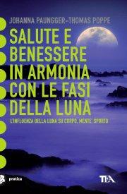 Calendario Lunare Salute E Bellezza.Salute E Benessere In Armonia Con Le Fasi Della Luna Johanna Paungger Thomas Poppe