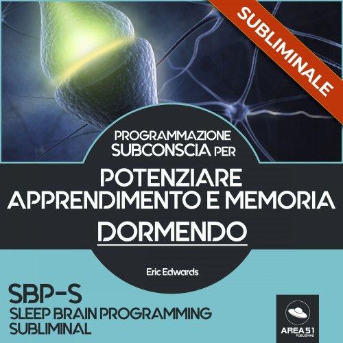 Programmazione Subconscia Subliminale per Potenziare Apprendimento e Memoria Dormendo (Audiolibro Mp3)