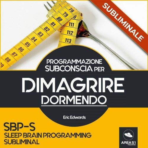 Programmazione Subconscia Subliminale per Dimagrire Dormendo (Audiolibro MP3)