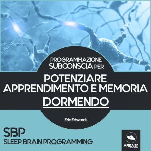 Programmazione Subconscia per Potenziare Apprendimento e Memoria Dormendo (Audiolibro Mp3)