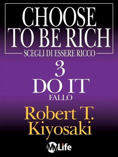 Scegli di Essere Ricco 3: Do it, Fallo (eBook)