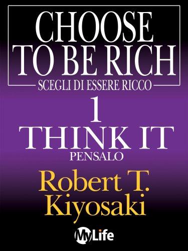 Scegli di Essere Ricco 1: Think it, Pensalo (eBook)