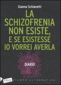 La Schizofrenia non esiste, e se esistesse io vorrei averla