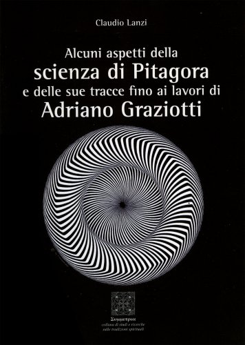 Alcuni Aspetti della Scienza di Pitagora e delle Sue Tracce Fino ai Lavori di Adriano Graziotti