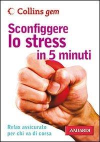 Sconfiggere lo Stress in 5 Minuti