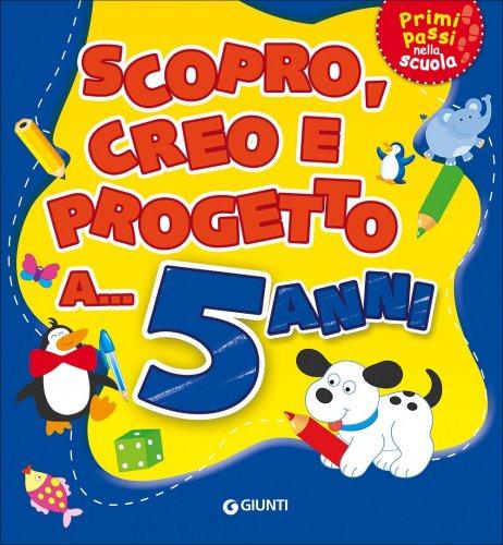 Scopro, Creo, Progetto a... 5 Anni