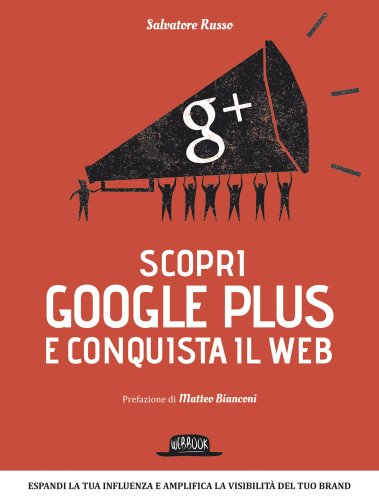 Scopri Google Plus e Conquista il Web (eBook)