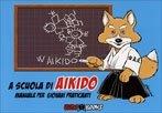 A Scuola di Aikido - Manuale per Giovani Praticanti