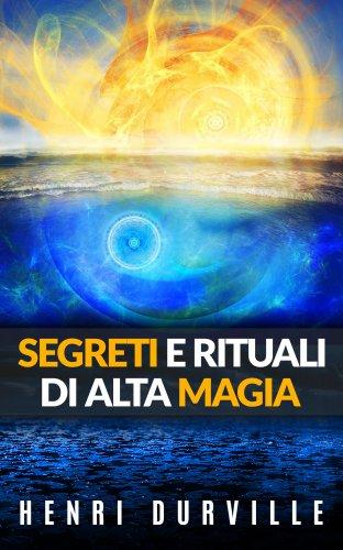 Segreti e Rituali di Alta Magia (eBook)