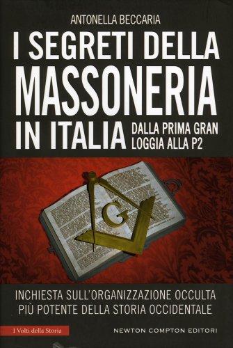 I Segreti della Massoneria in Italia - Dalla Prima Gran Loggia alla P2