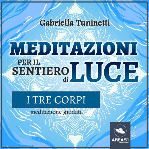 Meditazioni per il Sentiero di Luce. I tre corpi (Audiolibro Mp3)