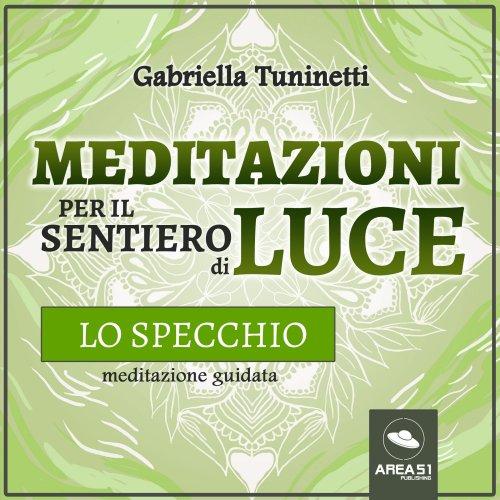 Meditazioni per il Sentiero di Luce. Lo specchio (Audiolibro Mp3)