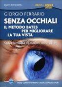 Senza Occhiali - Il Metodo Bates per Migliorare la Tua Vista - Videocorso DVD
