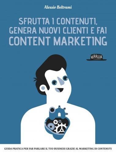 Sfrutta i Contenuti, Genera Nuovi Clienti e Fai Content Marketing (eBook)