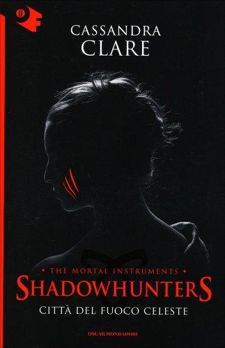 Shadowhunters - Città del Fuoco Celeste