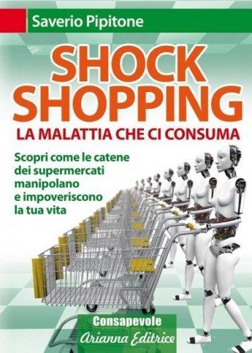 Shock Shopping. La Malattia che ci Consuma (eBook)