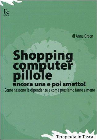 Shopping, Computer, Pillole... ancora una e poi Smetto!
