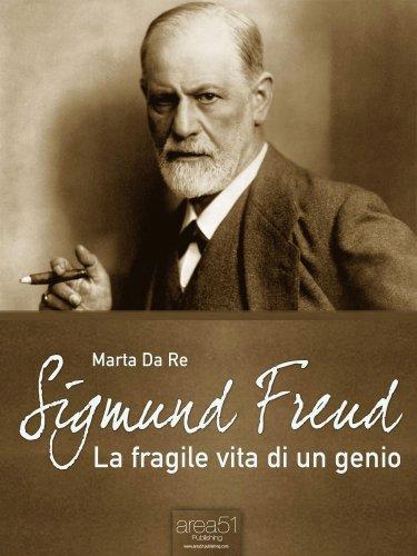 Sigmund Freud: La Fragile Vita di un Genio (eBook)