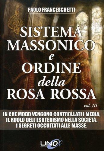 Sistema Massonico e Ordine della Rosa Rossa - Vol. 3