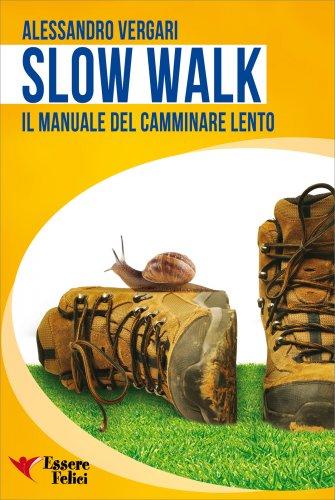 Slow Walk - Il Manuale del Camminare Lento