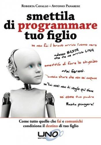 Smettila di Programmare tuo Figlio (eBook)
