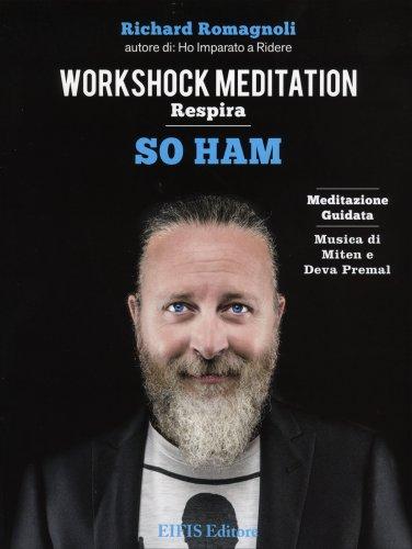 Workshock Meditation: Respira - So Ham - Il Respiro che Libera - Meditazione Guidata su CD Audio