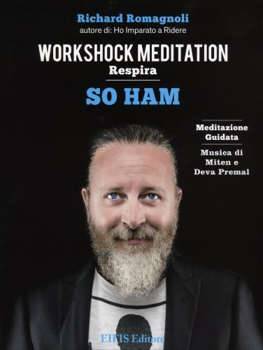 Workshock Meditation: Respira - So Ham - Il Respiro che Libera - Meditazione Guidata su CD Audio