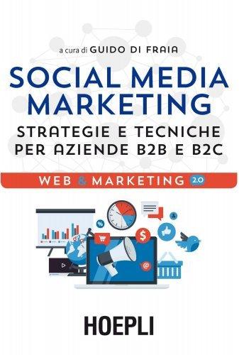 Social Media Marketing. Strategie e Tecniche per Aziende B2B e B2C (eBook)