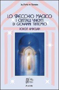 Lo Specchio Magico - I cristalli viventi di Giovanni Tritemio