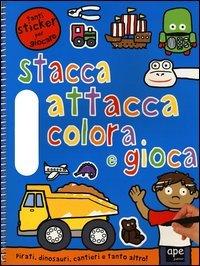 Stacca, Attacca, Colora e Gioca - Pirati, Dinosauri, Cantieri e Tanto Altro
