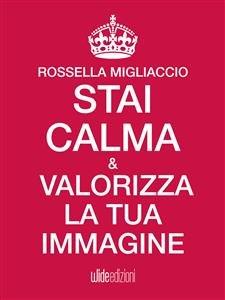 Stai Calma e Valorizza la Tua Immagine (eBook)