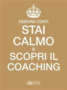 Stai Calmo e Scopri il Coaching (Ebook)