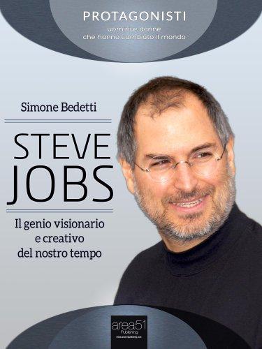 Steve Jobs: Il Genio Visionario e Creativo del Nostro Tempo (eBook)