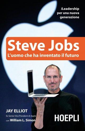Steve Jobs - L'Uomo che Ha Inventato il Futuro (eBook)